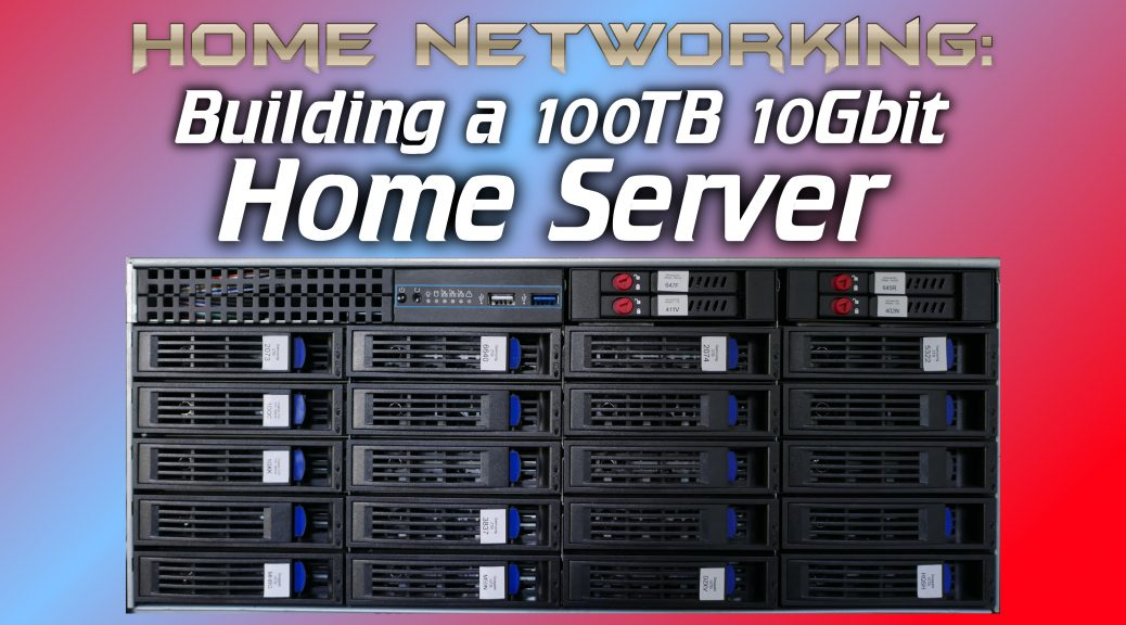 Building A 100tb 10gbit Home Server Intermittent Technology